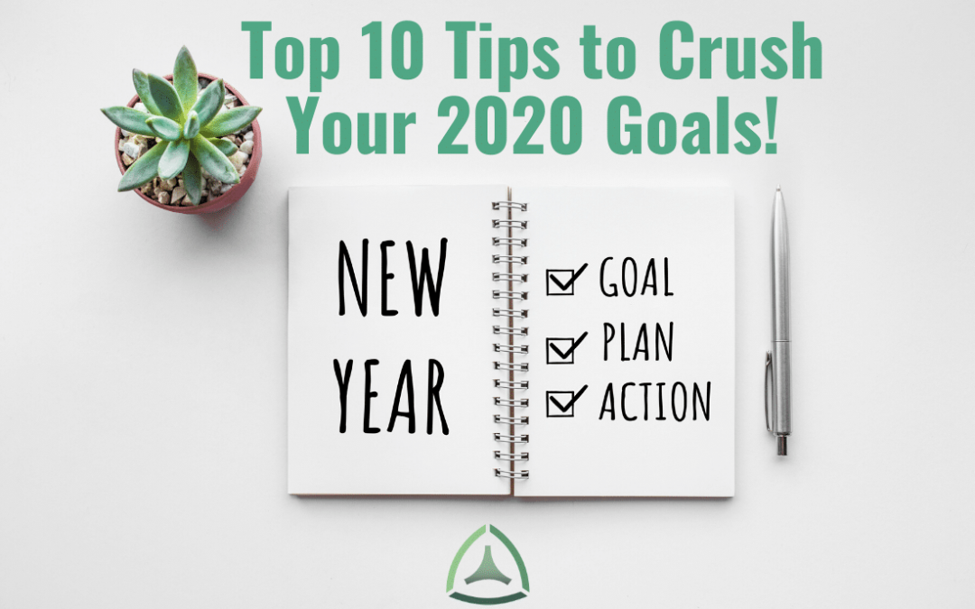 Top 10 Tips to Crush Your 2020 Goals